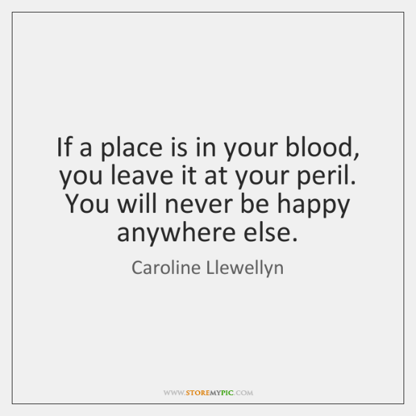 If a place is in your blood, you leave it at your ...