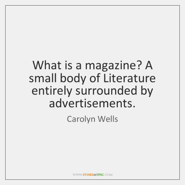 What is a magazine? A small body of Literature entirely surrounded by ...