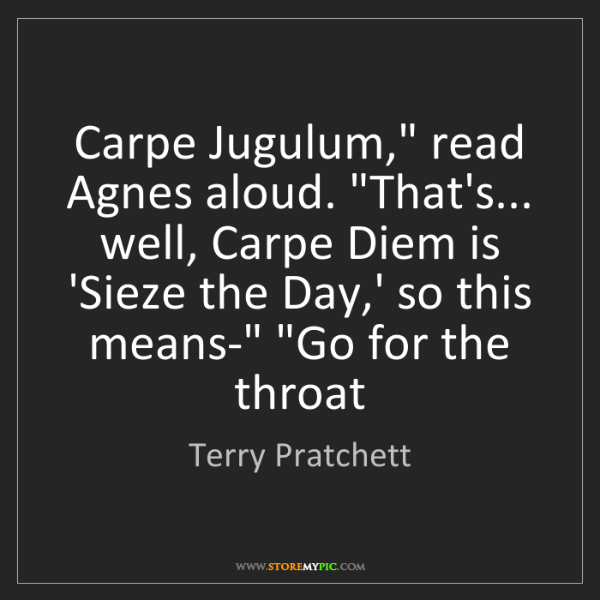 "Terry Pratchett: Carpe Jugulum,"" read Agnes aloud. ""That's... well, Carpe..."