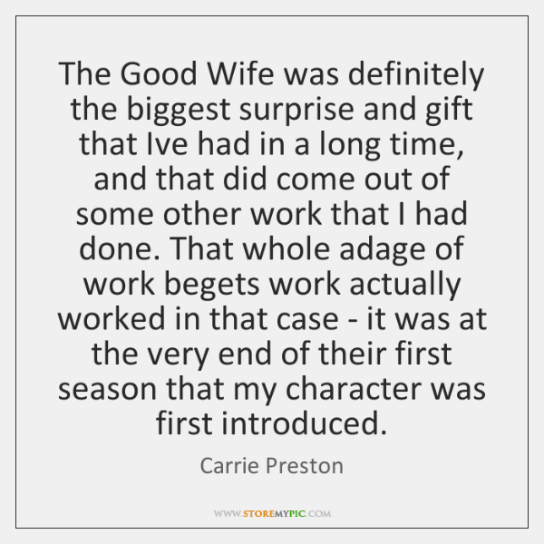 The Good Wife was definitely the biggest surprise and gift that Ive ...