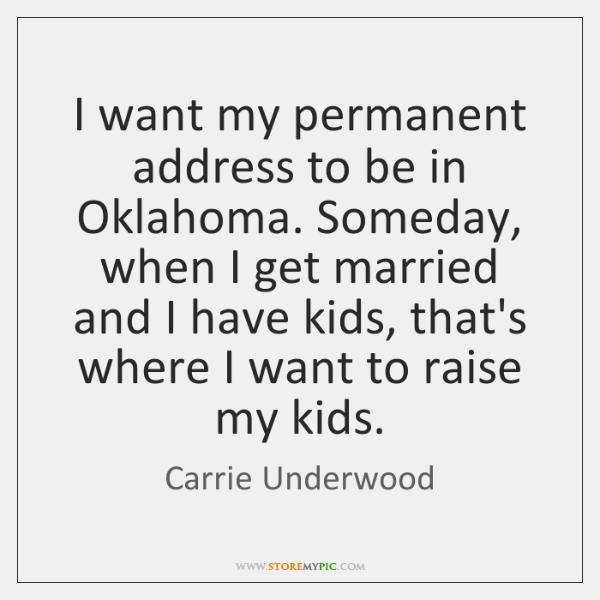 I want my permanent address to be in Oklahoma. Someday, when I ...