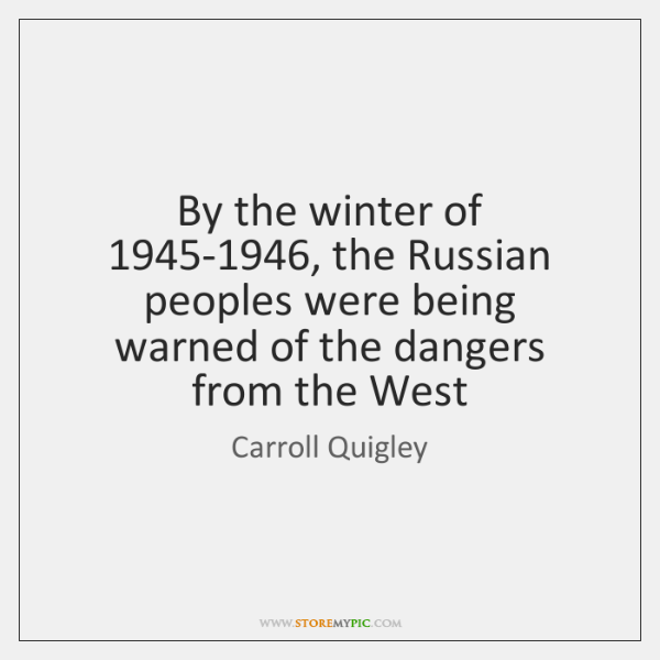By the winter of 1945-1946, the Russian peoples were being warned of ...