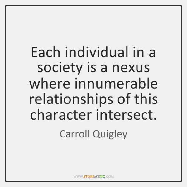 Each individual in a society is a nexus where innumerable relationships of ...