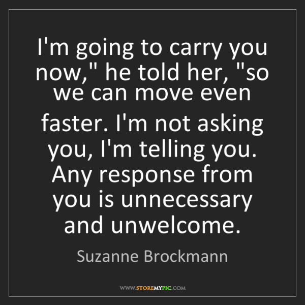 """Suzanne Brockmann: I'm going to carry you now,"""" he told her, """"so we can..."""
