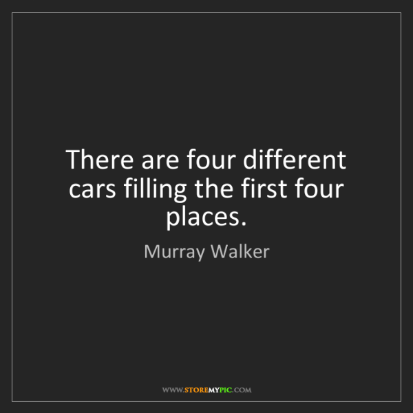 Murray Walker: There are four different cars filling the first four...