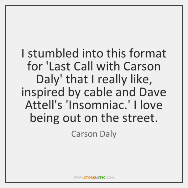 I stumbled into this format for 'Last Call with Carson Daly' that ...