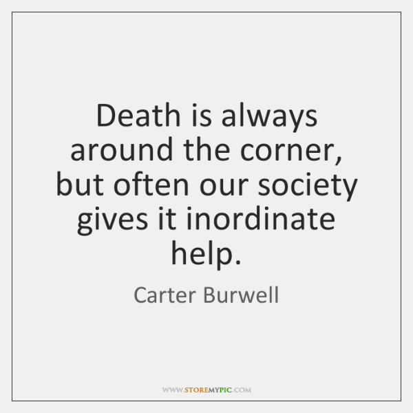 Death is always around the corner, but often our society gives it ...