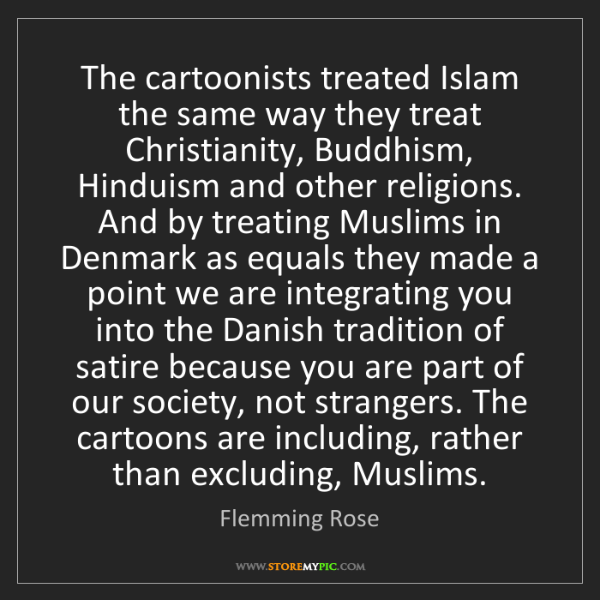 Flemming Rose: The cartoonists treated Islam the same way they treat...