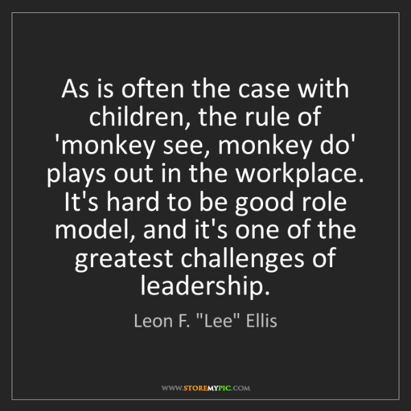 "Leon F. ""Lee"" Ellis: As is often the case with children, the rule of 'monkey..."