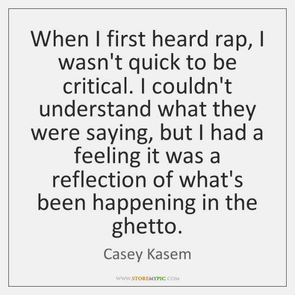 When I first heard rap, I wasn't quick to be critical. I ...