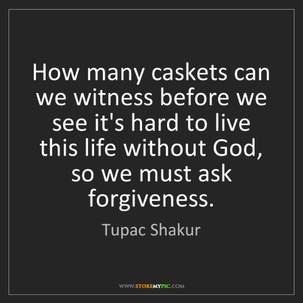 Tupac Shakur: How many caskets can we witness before we see it's hard...