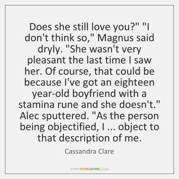 "Does she still love you?"" ""I don't think so,"" Magnus said dryly. ""..."