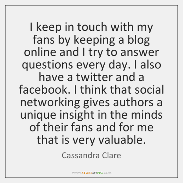 I keep in touch with my fans by keeping a blog online ...