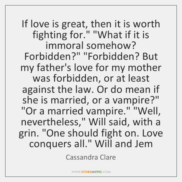 """If love is great, then it is worth fighting for."""" """"What if ..."""