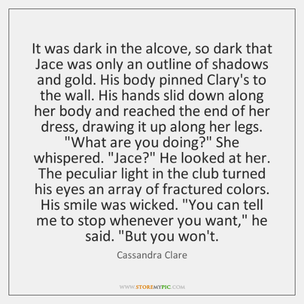 It was dark in the alcove, so dark that Jace was only ...