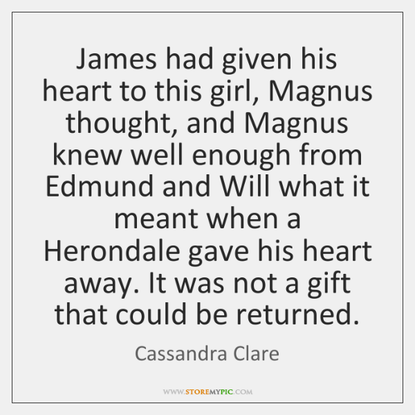 James had given his heart to this girl, Magnus thought, and Magnus ...