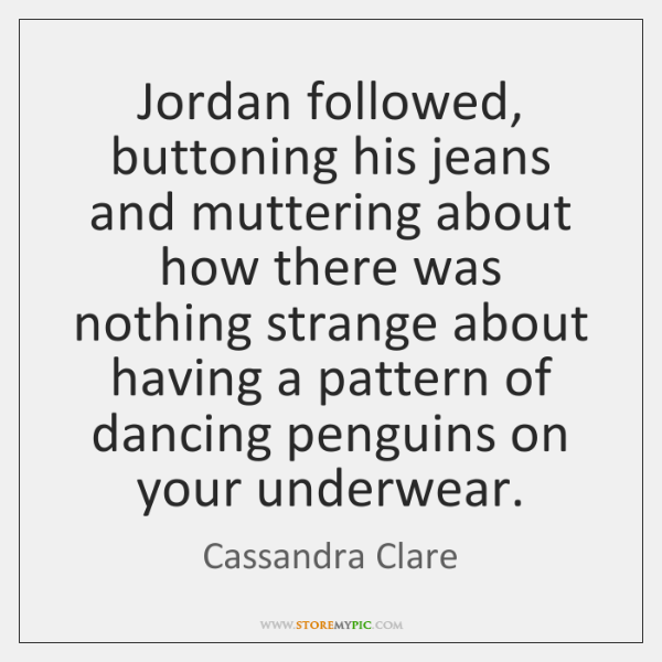 Jordan followed, buttoning his jeans and muttering about how there was nothing ...