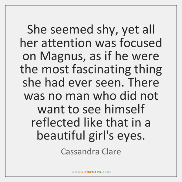 She seemed shy, yet all her attention was focused on Magnus, as ...