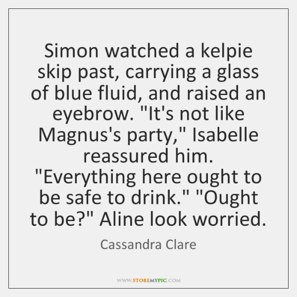 Simon watched a kelpie skip past, carrying a glass of blue fluid, ...