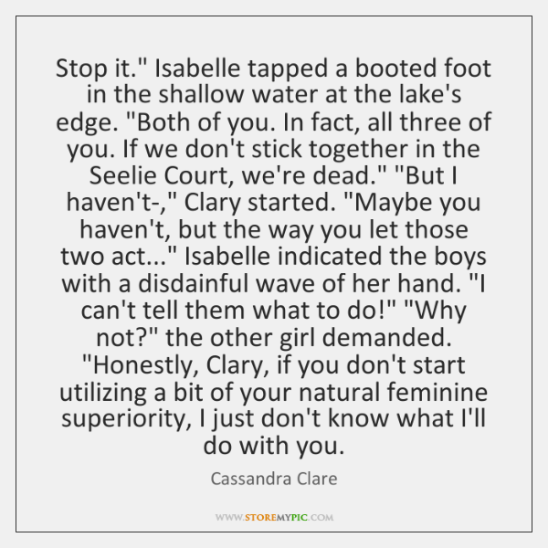 "Stop it."" Isabelle tapped a booted foot in the shallow water at ..."