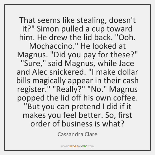 """That seems like stealing, doesn't it?"""" Simon pulled a cup toward him. ..."""