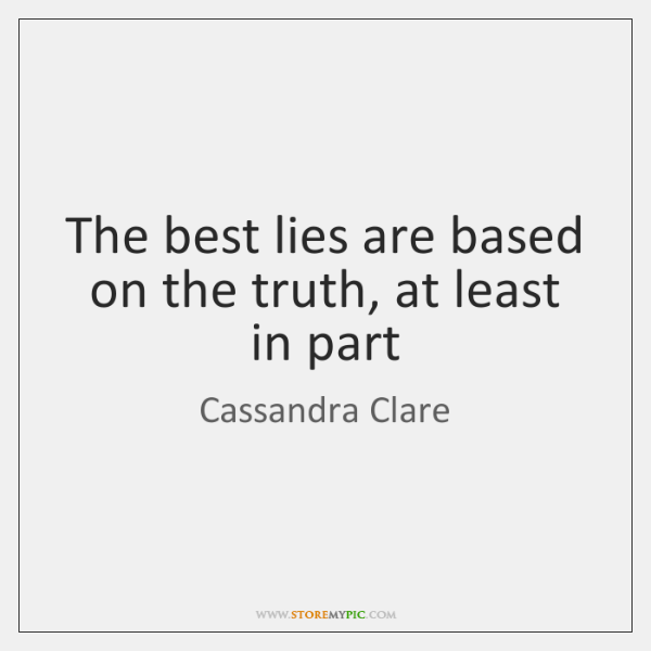 The best lies are based on the truth, at least in part