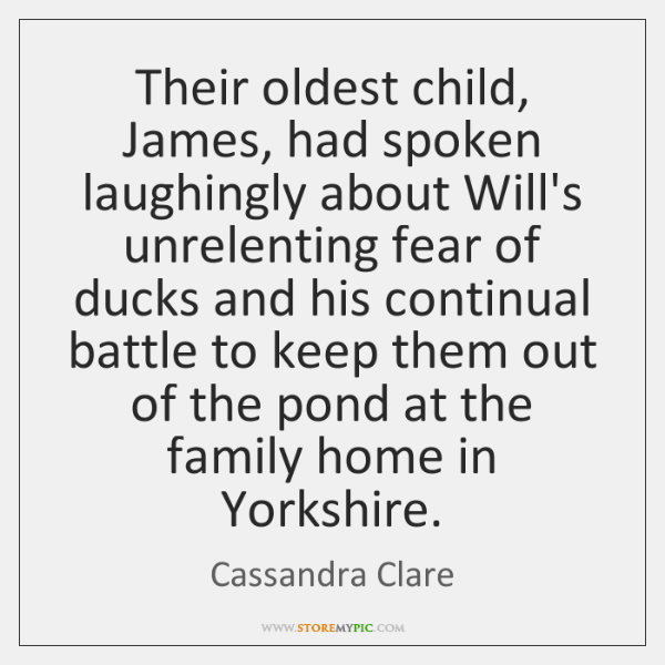 Their oldest child, James, had spoken laughingly about Will's unrelenting fear of ...