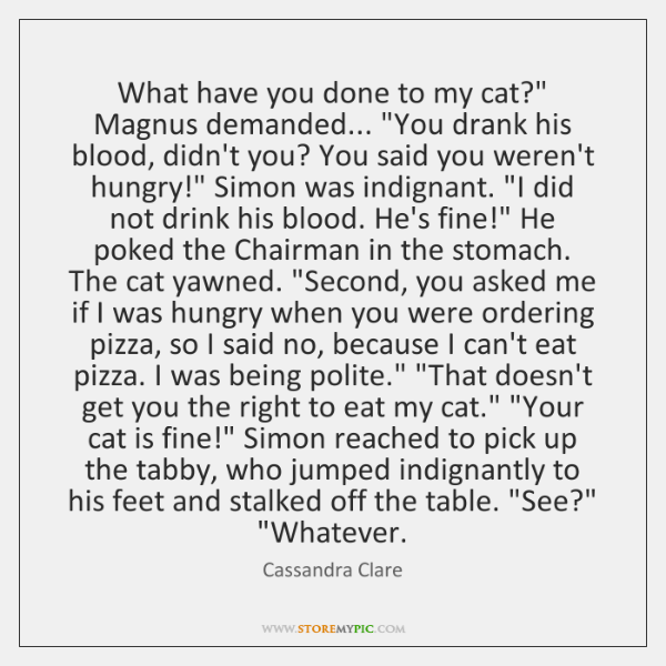 """What have you done to my cat?"""" Magnus demanded... """"You drank his ..."""