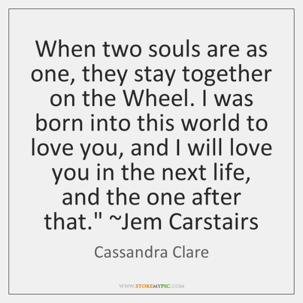 When two souls are as one, they stay together on the Wheel. ...