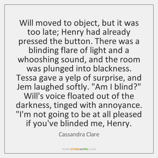 Will moved to object, but it was too late; Henry had already ...