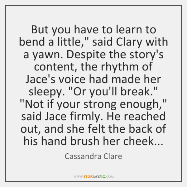 "But you have to learn to bend a little,"" said Clary with ..."