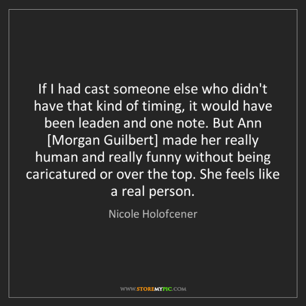 Nicole Holofcener: If I had cast someone else who didn't have that kind...