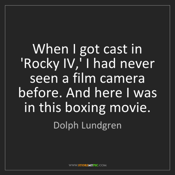 Dolph Lundgren: When I got cast in 'Rocky IV,' I had never seen a film...