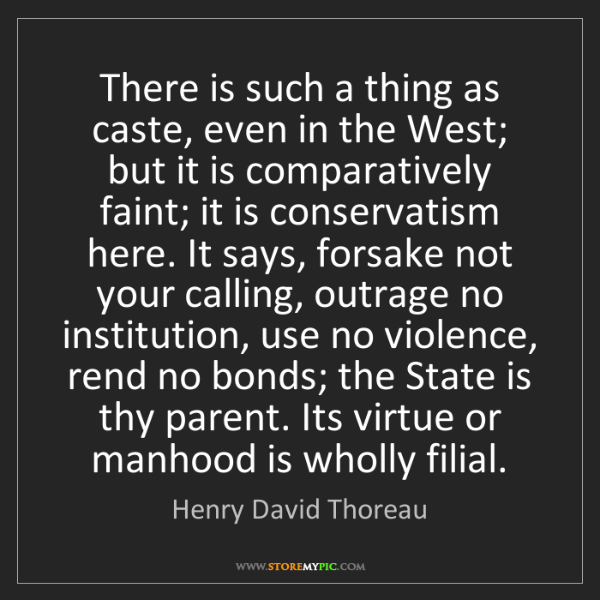 Henry David Thoreau: There is such a thing as caste, even in the West; but...