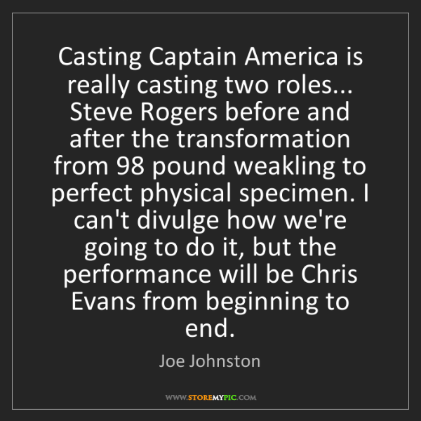 Joe Johnston: Casting Captain America is really casting two roles......