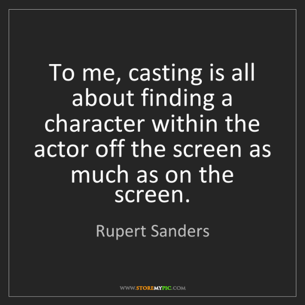 Rupert Sanders: To me, casting is all about finding a character within...