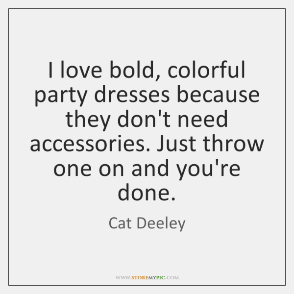 I love bold, colorful party dresses because they don't need accessories. Just ...