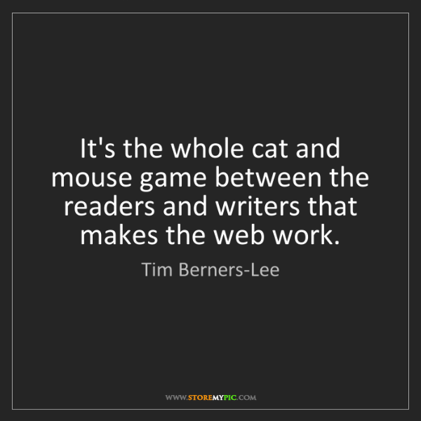 Tim Berners-Lee: It's the whole cat and mouse game between the readers...