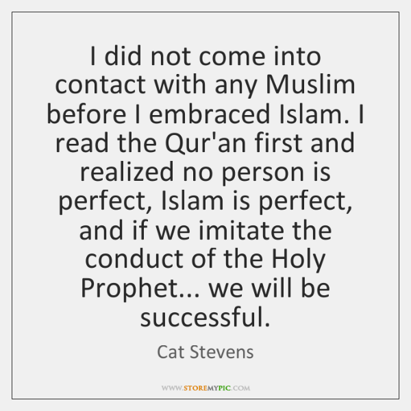 I did not come into contact with any Muslim before I embraced ...