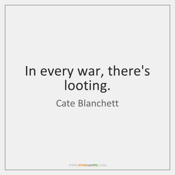 In every war, there's looting.