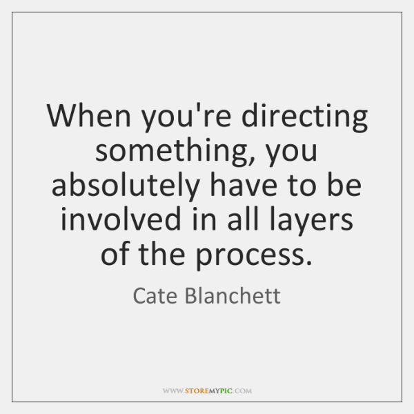 When you're directing something, you absolutely have to be involved in all ...