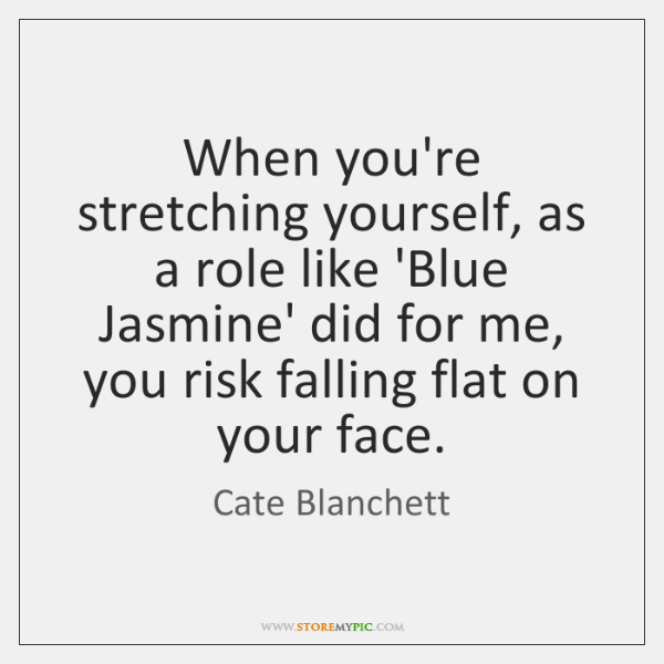 When you're stretching yourself, as a role like 'Blue Jasmine' did for ...