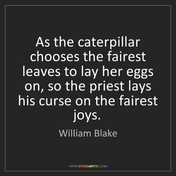William Blake: As the caterpillar chooses the fairest leaves to lay...