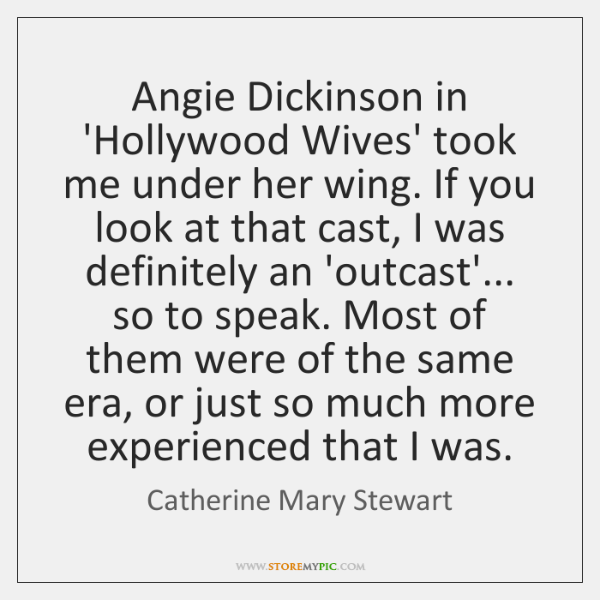 Angie Dickinson in 'Hollywood Wives' took me under her wing. If you ...