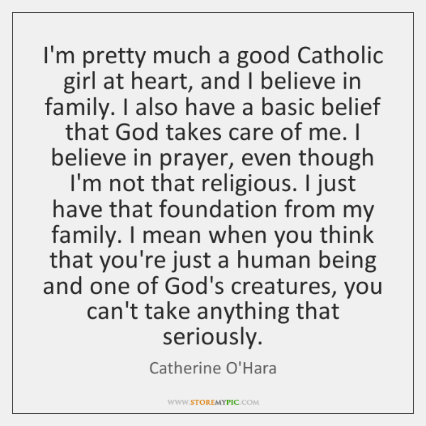 I'm pretty much a good Catholic girl at heart, and I believe ...