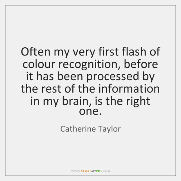 Often my very first flash of colour recognition, before it has been ...