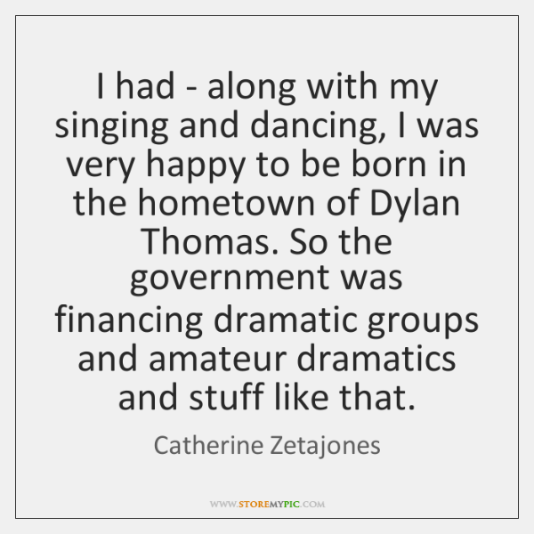 I had - along with my singing and dancing, I was very ...