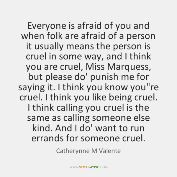 Everyone is afraid of you and when folk are afraid of a ...