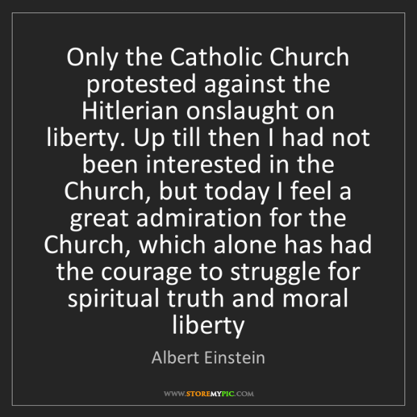 Albert Einstein: Only the Catholic Church protested against the Hitlerian...