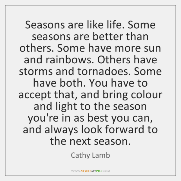 Seasons are like life. Some seasons are better than others. Some have ...